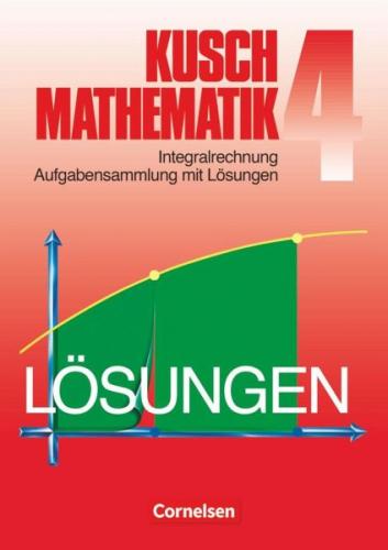 Kusch. Mathematik 4. Aufgabensammlung mit Lösungswegen von Lothar Kusch NEU