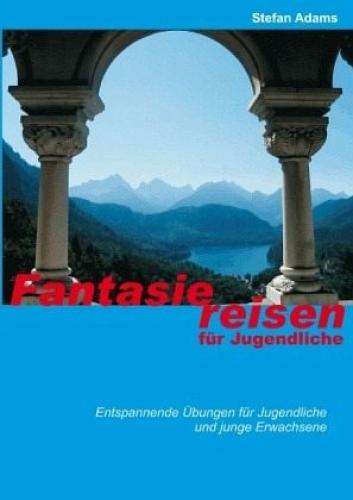 Fantasiereisen für Jugendliche von Stefan Adams (Buch) NEU
