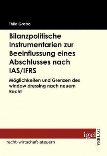 Bilanzpolitische Instrumentarien zur Beeinflussung eines Abschlusses nach IAS/IF