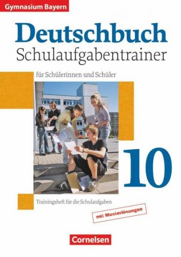 Deutschbuch 10. Jahrgangsstufe. Schulaufgabentrainer mit Lösungen. Gymnasium Bay