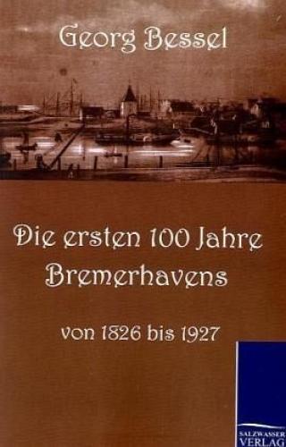 Die ersten 100 Jahre Bremerhavens von Georg Bessell (Buch) NEU
