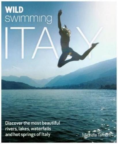 Wild Swimming Italy von Michele Tameni (Buch) NEU